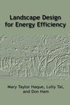 Landscape Design for Energy Efficiency by Mary Taylor Haque, Lolly Tai, and Don Ham
