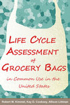 Life Cycle Assessment of Grocery Bags in Common Use in the United States