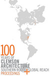 100 Years of Clemson Architecture: Southern Roots + Global Reach Proceedings by Ufuk Ersoy, Dana Anderson, and Kate Schwennsen