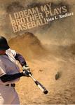 I Dream My Brother Plays Baseball