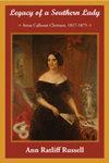 Legacy of a Southern Lady: Anna Calhoun Clemson, 1817-1875